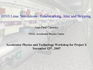 HINS Linac Simulations Benchmarking Jitter and Stripping JeanPaul