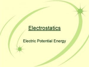 Electrostatics Electric Potential Energy Electrical Potential Energy FE