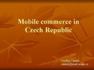 Mobile commerce in Czech Republic Ondej stek castekmail