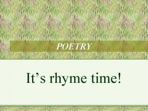 POETRY Its rhyme time POETRY VOCABULARY End rhyme