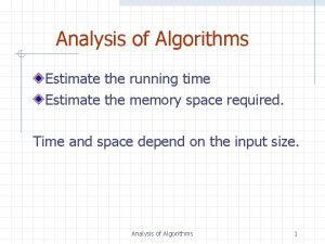 Analysis of Algorithms Estimate the running time Estimate