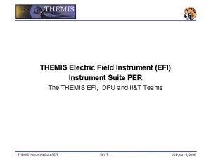 THEMIS Electric Field Instrument EFI Instrument Suite PER