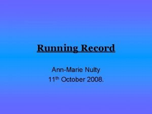 Running Record AnnMarie Nulty 11 th October 2008