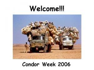 Welcome Condor Week 2006 www cs wisc educondor