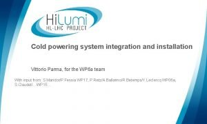 Cold powering system integration and installation Vittorio Parma