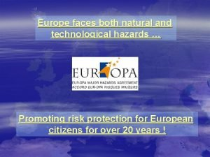 Europe faces both natural and technological hazards Promoting