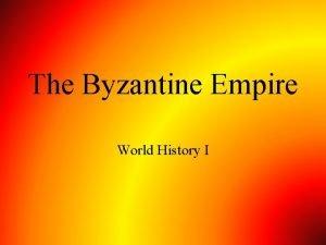 The Byzantine Empire World History I The Byzantine