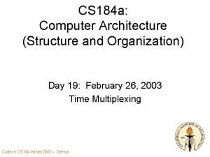 CS 184 a Computer Architecture Structure and Organization