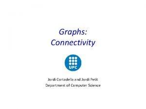 Graphs Connectivity Jordi Cortadella and Jordi Petit Department