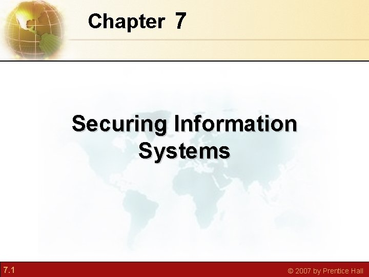 Chapter 7 Securing Information Systems 7 1 2007