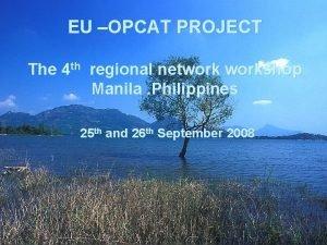 EU OPCAT PROJECT The 4 th regional networkshop
