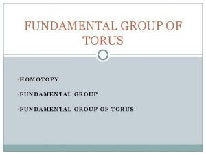 FUNDAMENTAL GROUP OF TORUS HOMOTOPY FUNDAMENTAL GROUP OF