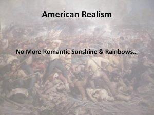 American Realism No More Romantic Sunshine Rainbows OriginsInfluences