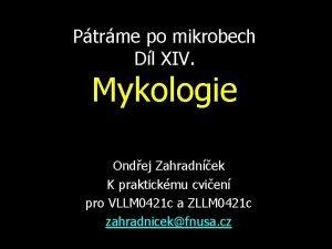 Ptrme po mikrobech Dl XIV Mykologie Ondej Zahradnek