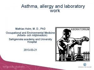 Asthma allergy and laboratory work Mathias Holm M