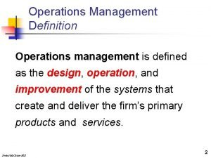 Operations Management Definition Operations management is defined as