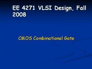 EE 4271 VLSI Design Fall 2008 CMOS Combinational
