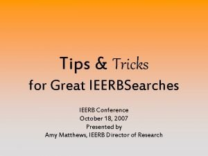 Tips Tricks for Great IEERBSearches IEERB Conference October