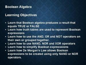Boolean Algebra Learning Objectives Learn that Boolean algebra