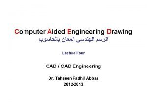 Computer Aided Engineering Drawing Lecture Four CAD CAD