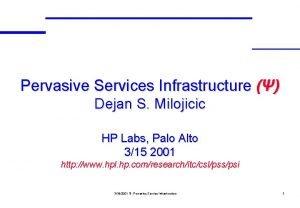 Pervasive Services Infrastructure Dejan S Milojicic HP Labs