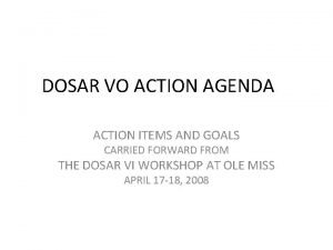 DOSAR VO ACTION AGENDA ACTION ITEMS AND GOALS