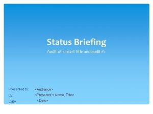 Status Briefing Audit of insert title and audit
