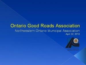 Ontario Good Roads Association Northwestern Ontario Municipal Association