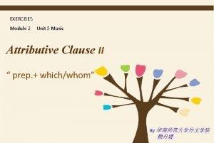 EXERCISES Module 2 Unit 5 Music Attributive Clause