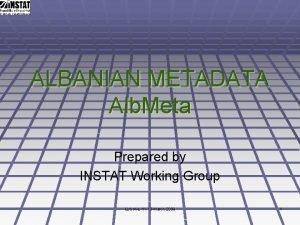 ALBANIAN METADATA Alb Meta Prepared by INSTAT Working