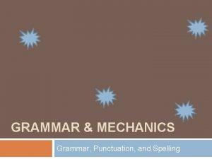 GRAMMAR MECHANICS Grammar Punctuation and Spelling Grammar Subjects