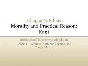 Chapter 7 Ethics Morality and Practical Reason Kant