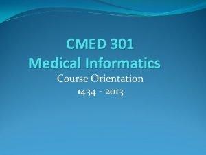 CMED 301 Medical Informatics Course Orientation 1434 2013