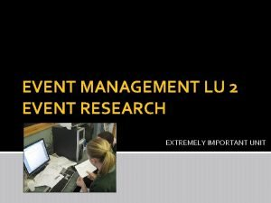 EVENT MANAGEMENT LU 2 EVENT RESEARCH EXTREMELY IMPORTANT