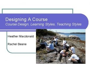 Designing A Course Design Learning Styles Teaching Styles