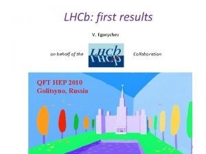 LHCb first results V Egorychev on behalf of