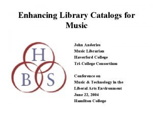 Enhancing Library Catalogs for Music John Anderies Music