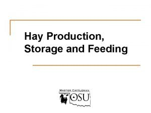 Hay Production Storage and Feeding Objectives Discuss hay
