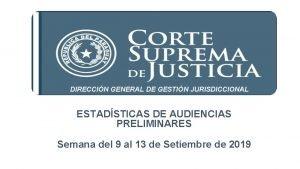 DIRECCIN GENERAL DE GESTIN JURISDICCIONAL ESTADSTICAS DE AUDIENCIAS