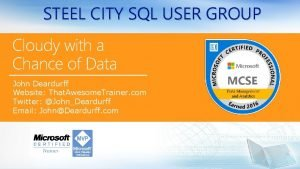 STEEL CITY SQL USER GROUP Cloudy with a