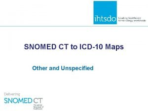 SNOMED CT to ICD10 Maps Other and Unspecified