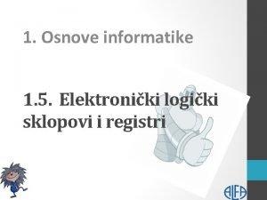 1 Osnove informatike 1 5 Elektroniki logiki sklopovi