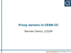 Proxy servers in CERNCC German Cancio 2304 German