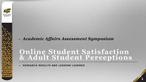 Academic Affairs Assessment Symposium Online Student Satisfaction Adult
