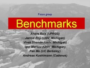 Focus group Benchmarks Andre Reis UFRGS Jarrod Roy