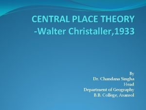 CENTRAL PLACE THEORY Walter Christaller 1933 By Dr