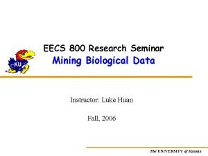 EECS 800 Research Seminar Mining Biological Data Instructor