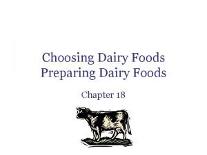 Choosing Dairy Foods Preparing Dairy Foods Chapter 18