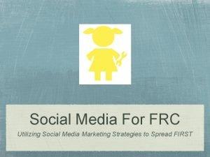 Social Media For FRC Utilizing Social Media Marketing