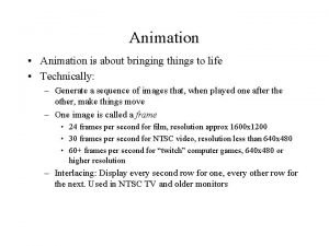 Animation Animation is about bringing things to life